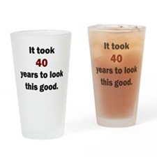 IT TOOK 40 YEARS TO LOOK THIS GOOD Drinking Glass