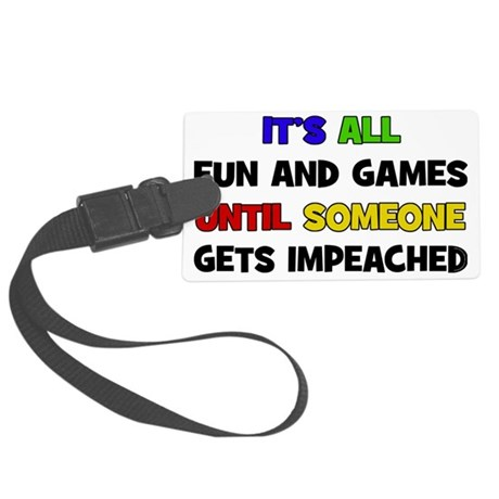 Fun & Games - Impeached Large Luggage Tag