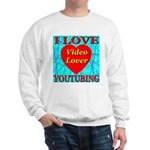 I Love YouTubing Video Lover Sweatshirt