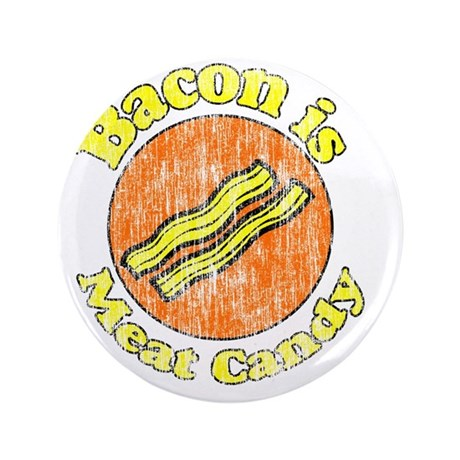 "Bacon is Meat Candy vintage 1 3.5"" Button"