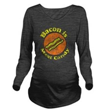 Bacon is Meat Candy  Long Sleeve Maternity T-Shirt
