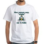 Voices Say Ride White T-Shirt