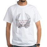 Until You Spread Your Wing's. White T-Shirt