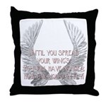 Until You Spread Your Wing's. Throw Pillow