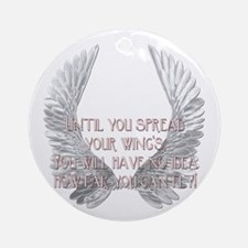 Until You Spread Your Wing's. Ornament (Round)