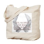 Until You Spread Your Wing's. Tote Bag