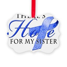 Theres Hope for Colon Cancer Sist Ornament