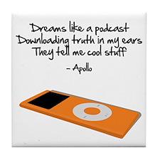 Dreams Like a Podcast Tile Coaster