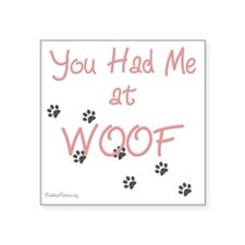 "you_had_me_at_woof_pink-whi Square Sticker 3"" x 3"""