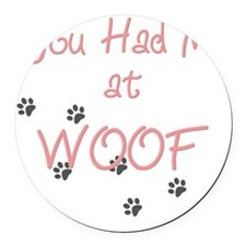 you_had_me_at_woof_pink-whiteT Round Car Magnet