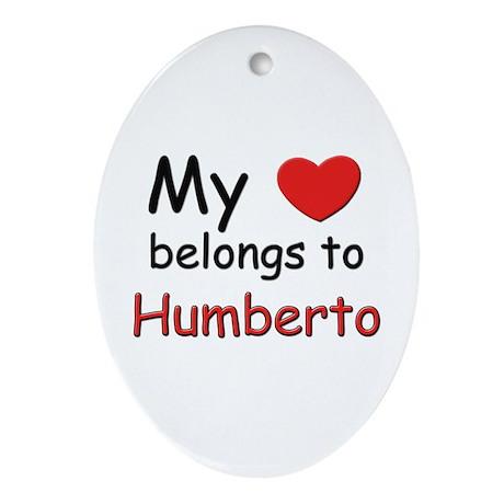My heart belongs to humberto Oval Ornament