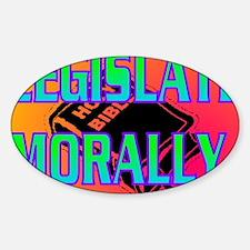 LEGISLATE MORALLY(postcard) Sticker (Oval)