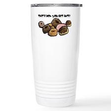 Thats how you get ants! Travel Mug