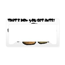 Thats how you get ants! License Plate Holder