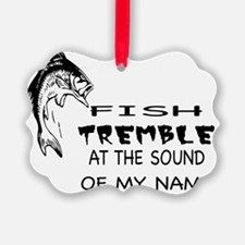 Fish Tremble at the Sound of my N Ornament