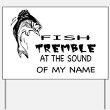 Fish Tremble at the Sound of my Name! Yard Sign