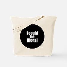 icouldbeillegalsmaller Tote Bag