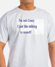 I'm not crazy I just like talking to myself! T-Shi