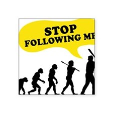 """Stop Following Me Square Sticker 3"""" x 3"""""""