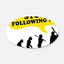 Stop Following Me Oval Car Magnet