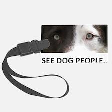 I SEE DOG PEOPLE Luggage Tag