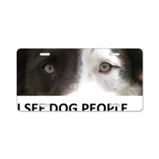 I SEE DOG PEOPLE Aluminum License Plate