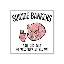 "suicide-bankers2-LTT Square Sticker 3"" x 3"""