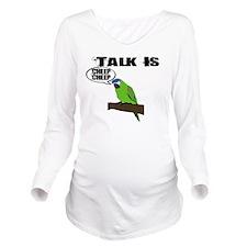 Talk Is Cheep Cheep Long Sleeve Maternity T-Shirt