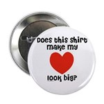 Does This Shirt Make My Heart Look Big Button