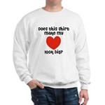 Does This Shirt Make My Heart Look Big Sweatshirt