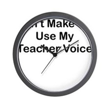 DONT MAKE ME USE MY TEACHER VOICE Wall Clock