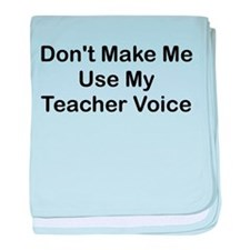 DONT MAKE ME USE MY TEACHER VOICE baby blanket