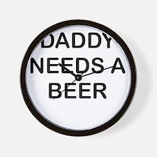 DADDY NEEDS A BEER Wall Clock