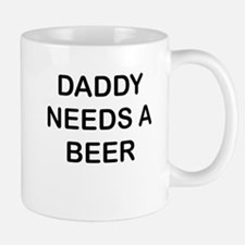 DADDY NEEDS A BEER Mugs