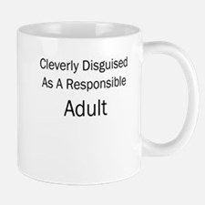 CLEVERLY DISGUISED AS A RESPONSIBLE ADULT Mugs