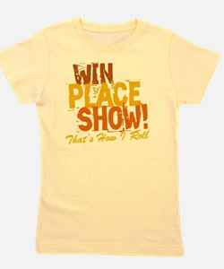 win place show Thats How I Roll 2 Girl's Tee