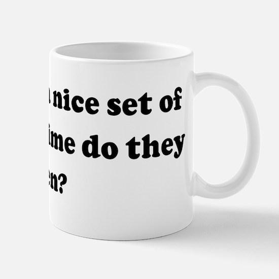 Gee, that's a nice set of leg Mug