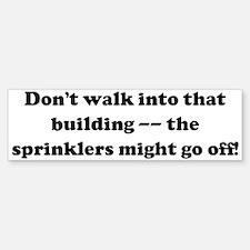 Don't walk into that building Bumper Bumper Bumper Sticker