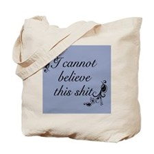 I Cannot Believe This Shit Tote Bag