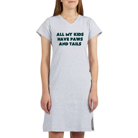 ALL MY KIDS HAVE PAWS AND TAILS Women's Nightshirt