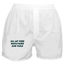 ALL MY KIDS HAVE PAWS AND TAILS Boxer Shorts
