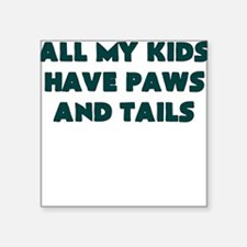 ALL MY KIDS HAVE PAWS AND TAILS Sticker