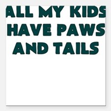 ALL MY KIDS HAVE PAWS AND TAILS Square Car Magnet