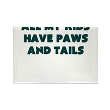 ALL MY KIDS HAVE PAWS AND TAILS Magnets