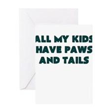 ALL MY KIDS HAVE PAWS AND TAILS Greeting Cards