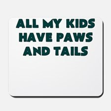ALL MY KIDS HAVE PAWS AND TAILS Mousepad