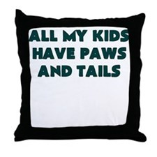 ALL MY KIDS HAVE PAWS AND TAILS Throw Pillow