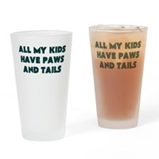 ALL MY KIDS HAVE PAWS AND TAILS Drinking Glass
