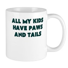 ALL MY KIDS HAVE PAWS AND TAILS Mugs