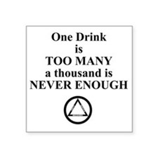 "One Drink is Too Many...... Square Sticker 3"" x 3"""